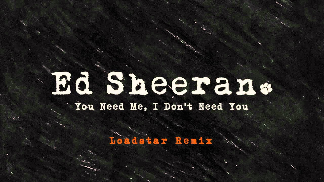 Download Ed Sheeran - You Need Me, I Don't Need You (Loadstar Remix) [Official Audio]
