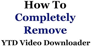 How To Completely Remove The YTD Video Downloader
