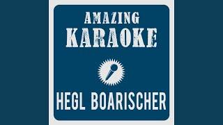Hegl Boarischer (Live Edit) (Karaoke Version) (Originally Performed By Zillertaler Schürzenjäger)