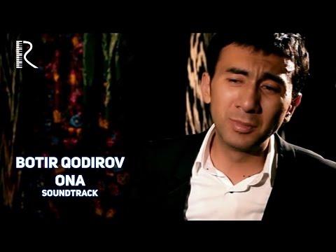 Botir Qodirov - Ona | Ботир Кодиров - Она (soundtrack)