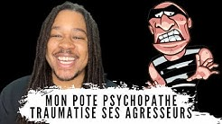 MON POTE PSYCHOPATHE : il traumatise ses agresseurs - Episode 2 (Fou Rire)
