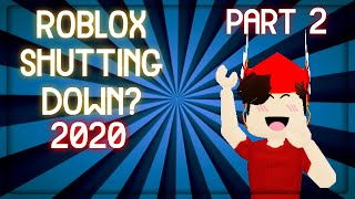 Is ROBLOX Really Shutting Down In 2020!? [PART 2] [PROOF!]