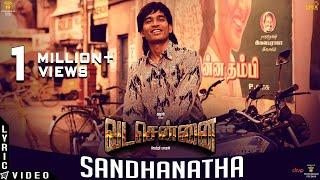 VADACHENNAI - Sandhanatha (Lyric Video) | Dhanush | Vetri Maaran | Santhosh Narayanan