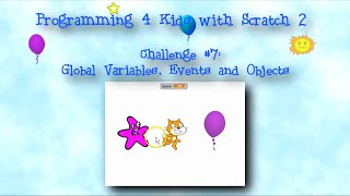 Programming 4 Kids in Scratch 2: Challenge #7 - Global Variables, Events and Objects