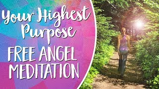 Aligning With Your Highest Purpose - Free Angel Meditation