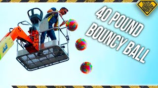How HIGH Will A 40 POUND Bouncy Ball Bounce?