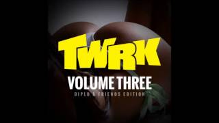 TWRK - VOLUME 3 [Diplo & Friends Edition]
