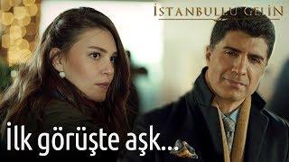 İstanbullu Gelin - İlk Görüşte Aşk