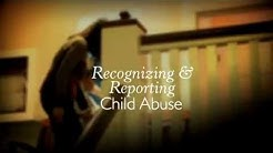 Recognizing and Reporting Child Abuse