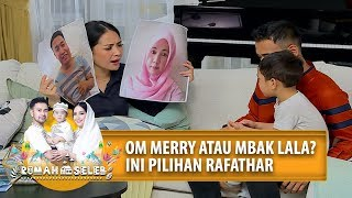Download OM MERRY ATAU MBAK LALA? Ini Pilihan RAFATHAR - Rumah Seleb (14/5) PART 1 Mp3 and Videos
