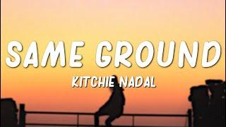 Kitchie Nadal - Same Ground (Lyrics)