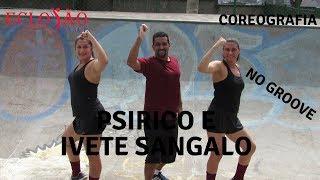 Baixar No Groove - Ivete Sangalo - Psirico - Coreografia - Elosão