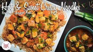 Hot & Sweet Crispy Noodles Recipe | Chef Sanjyot Keer