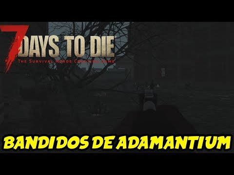 "7 DAYS TO DIE - STARVATION MOD #54 ""BANDIDOS DE ADAMANTIUM"" 