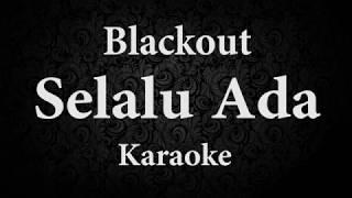 BLACKOUT - SELALU ADA // KARAOKE POP INDONESIA TANPA VOKAL // LIRIK