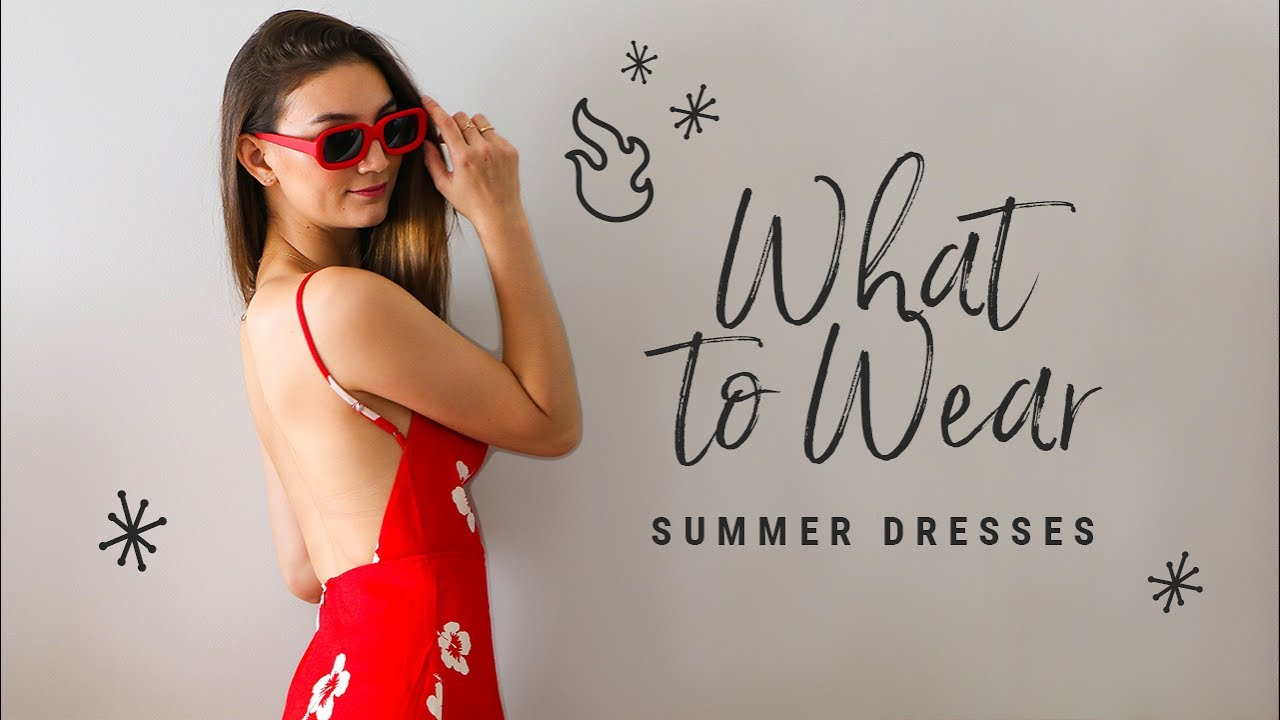 WHAT TO WEAR with summer dresses!  talk-through lookbook! 2