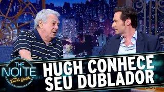 Hugh Jackman conhece seu dublador brasileiro e se emociona | The Noite (06/03/17)