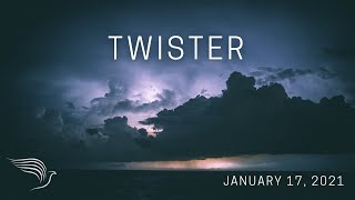 'Twister'' Sunday Service January 17th, 2021