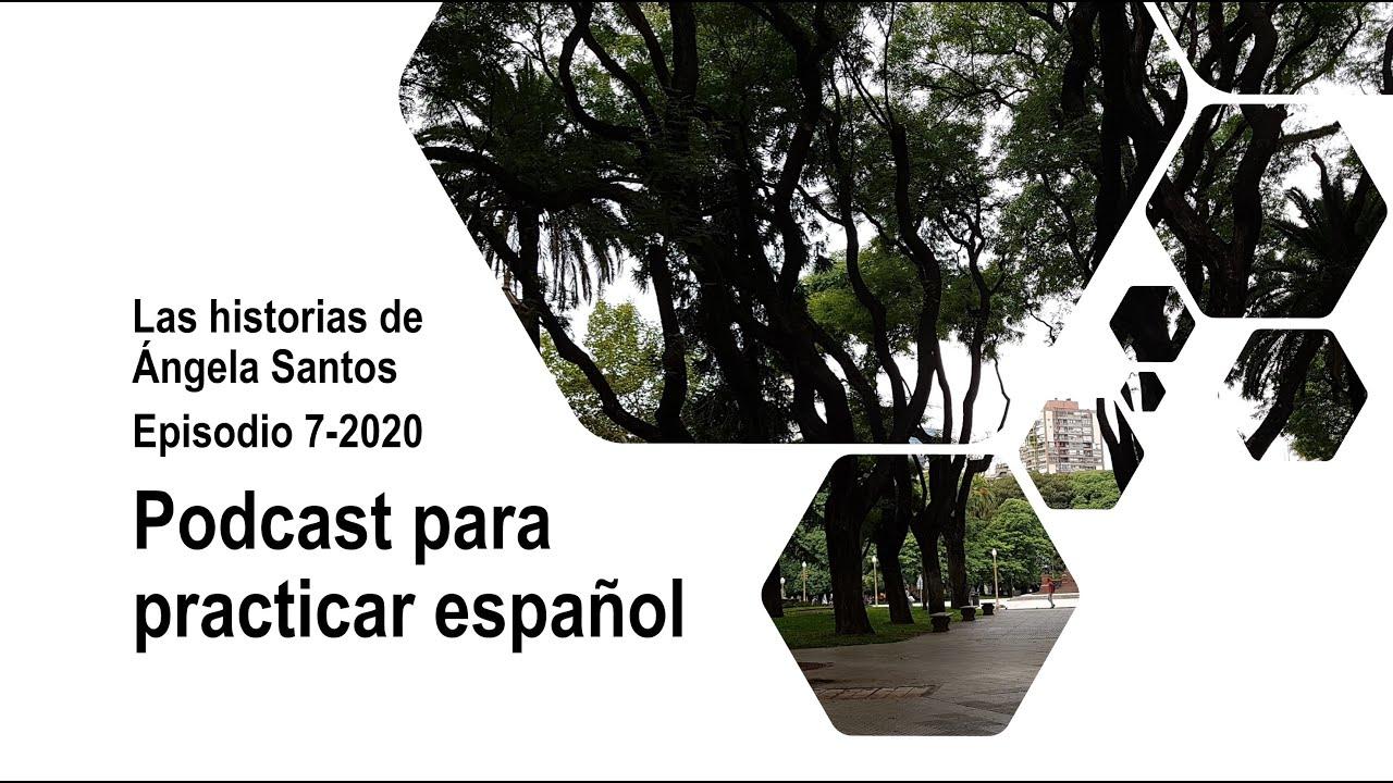 Podcast para practicar español: las historias de Ángela Santos - episodio 7-2020