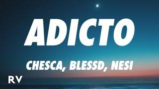 Chesca, Blessd, Nesi - Adicto (Letra/Lyrics)