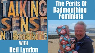 Neil Lyndon on the Perils of Badmouthing Feminists