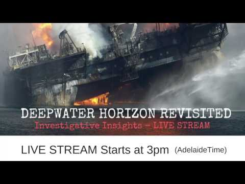 Deepwater Horizon Revisited - Investigative Insights LIVE STREAM