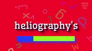 """How to say """"heliography"""