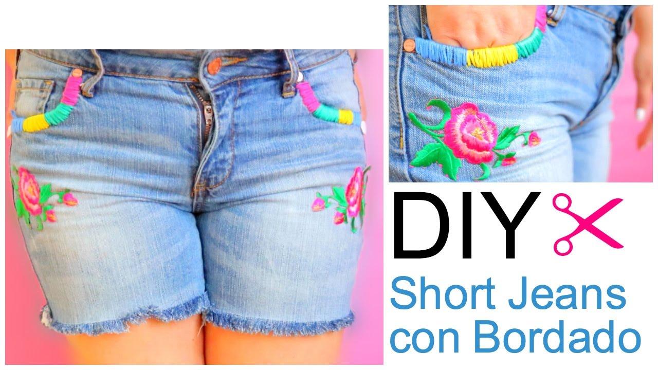 0b3905e1b4 DIY Como hacer shorts con jeans viejos   Jeans con Bordado   jeans  primaverales  tendencia 2017