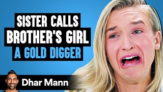 Sister Calls BROTHER'S Girl A GOLD DIGGER, She Instantly Regrets It | Dhar Mann