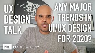 Any Major UI/UX Design Trends for 2020? (UX Design Talk)