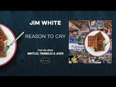 JIM WHITE - Reason To Cry