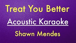 Shawn Mendes - Treat You Better   Karaoke Lyrics (Acoustic Guitar) Instrumental