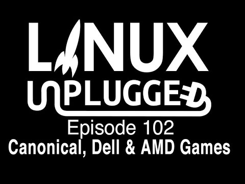 Canonical, Dell \u0026 AMD Games | LINUX Unplugged 102