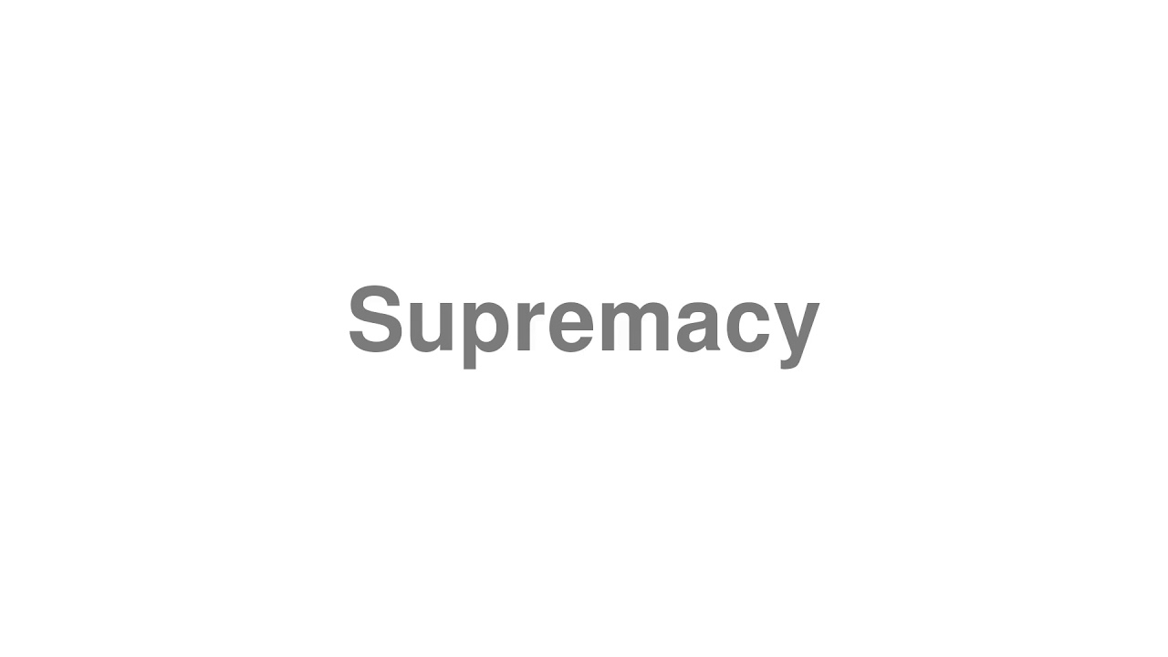"""How to pronounce """"Supremacy"""" [Video]"""
