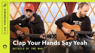 Watch Clap Your Hands Say Yeah Details Of The War video