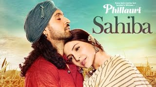 Phillauri : Sahiba Video Song | Anushka Sharma, Diljit Dosanjh, Anshai Lal | Shashwat | Romy & Pawni(Presenting Sahiba Video Song from the upcoming Hindi movie PHILLAURI, directed by Anshai Lal. Produced by Fox Star Studios and Clean Slate Films, ..., 2017-02-27T05:39:19.000Z)