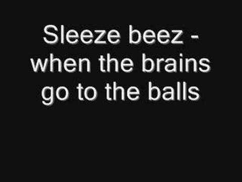 Sleeze beez - when the brains go to the balls