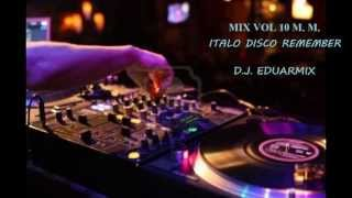 Mix Vol 10 M.M. Italo disco Forever Mix High energy  D.J. Eduarmix