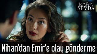 Kara Sevda - Nihan'dan Emir'e Olay Gönderme