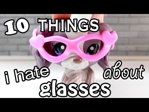 LPS  10 Things I Hate About Glasses!