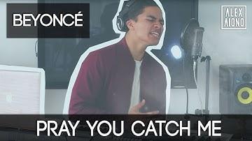 Pray You Catch Me by Beyonc_ | Alex Aiono Cover