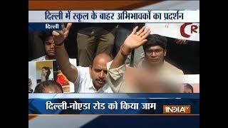 Protest outside Ahlcon Public School in Mayur Vihar, parents demand CBI inquiry into the matter