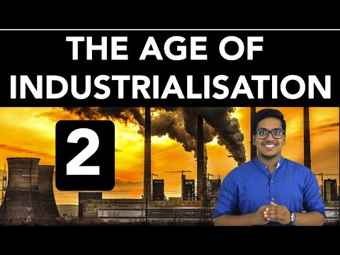 History: The Age of Industrialisation (Part 2)