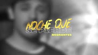 Migrantes - Noche que se pierde... | Video Oficial