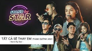 Tất Cả Sẽ Thay Em - Stand By Star | Phạm Quỳnh Anh