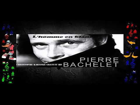 Pierre Bachelet   L'homme en blanc Karaoké