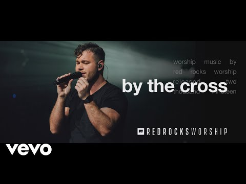 Red Rocks Worship - By the Cross (Live)