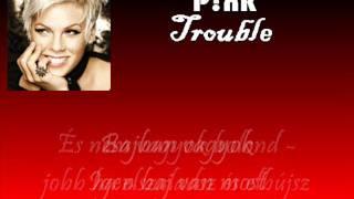Pink - Trouble (Baj) magyar felirattal