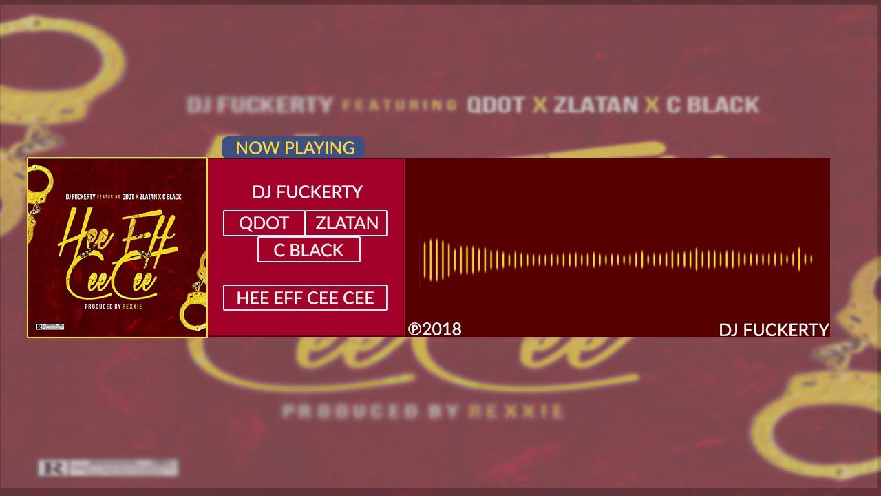 Download Dj Fuckerty - Hee Eff Cee Cee (Official Audio ft. Zlatan Ibile, Qdot, C Black