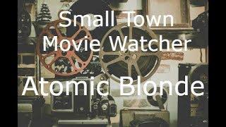Small Town Movie Watcher - Atomic Blonde